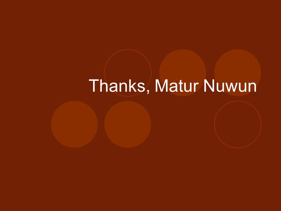 Thanks, Matur Nuwun