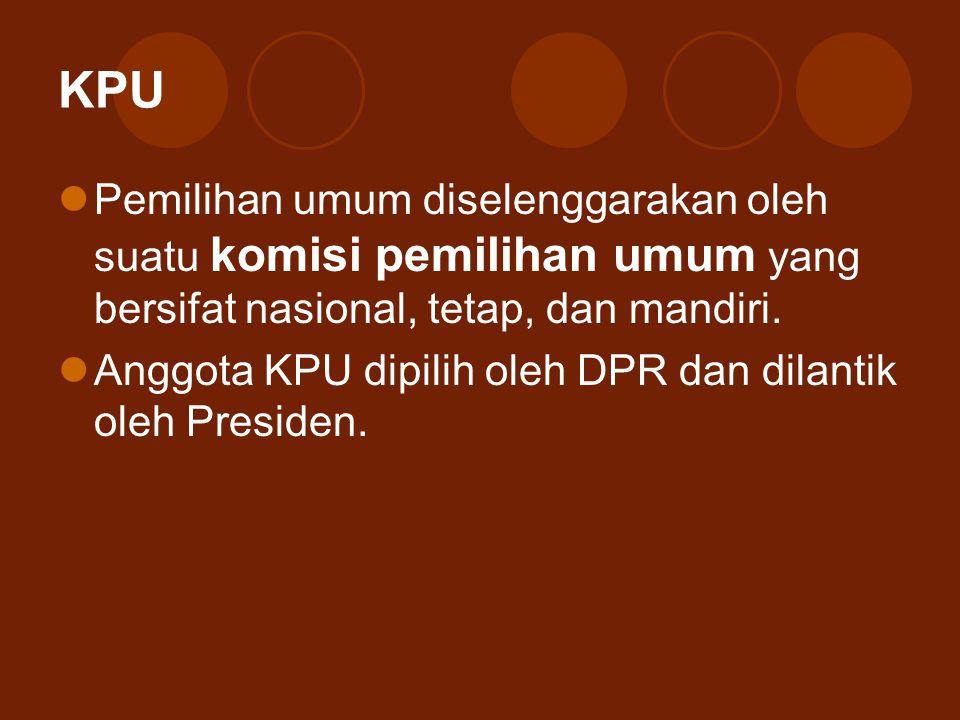 KPU Pemilihan umum diselenggarakan oleh suatu komisi pemilihan umum yang bersifat nasional, tetap, dan mandiri. Anggota KPU dipilih oleh DPR dan dilan