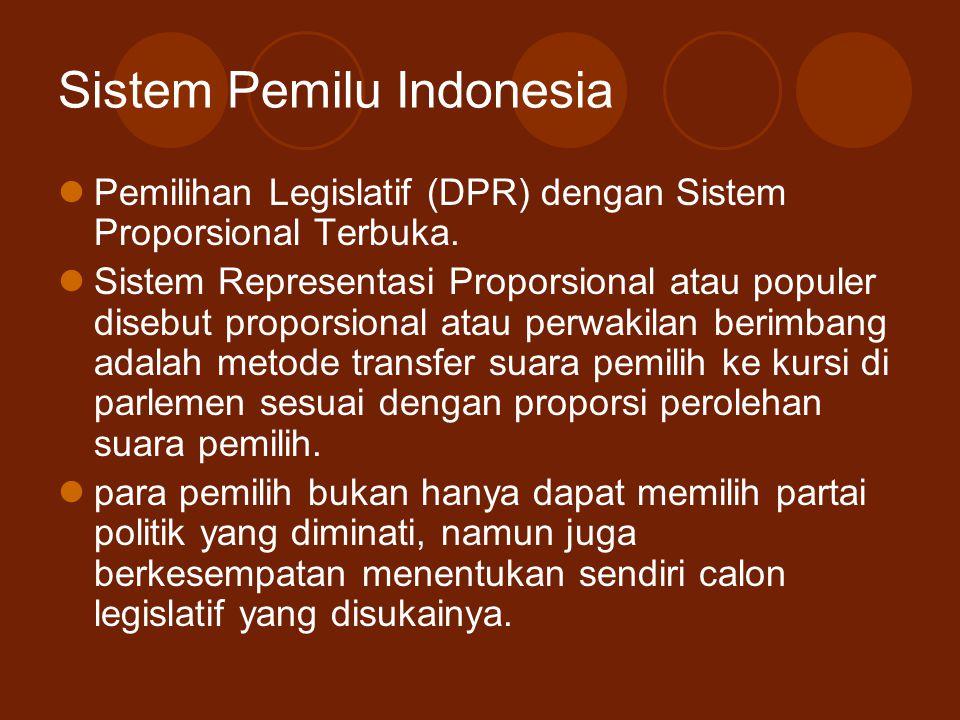 Sistem Pemilu Indonesia Pemilihan Legislatif (DPR) dengan Sistem Proporsional Terbuka. Sistem Representasi Proporsional atau populer disebut proporsio