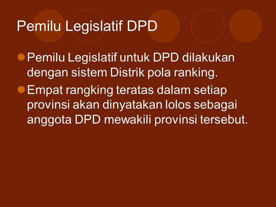 Pemilu Legislatif DPD Pemilu Legislatif untuk DPD dilakukan dengan sistem Distrik pola ranking. Empat rangking teratas dalam setiap provinsi akan diny