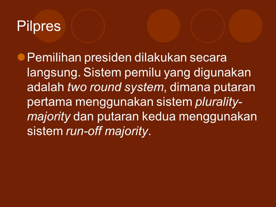 Pilpres Pemilihan presiden dilakukan secara langsung. Sistem pemilu yang digunakan adalah two round system, dimana putaran pertama menggunakan sistem