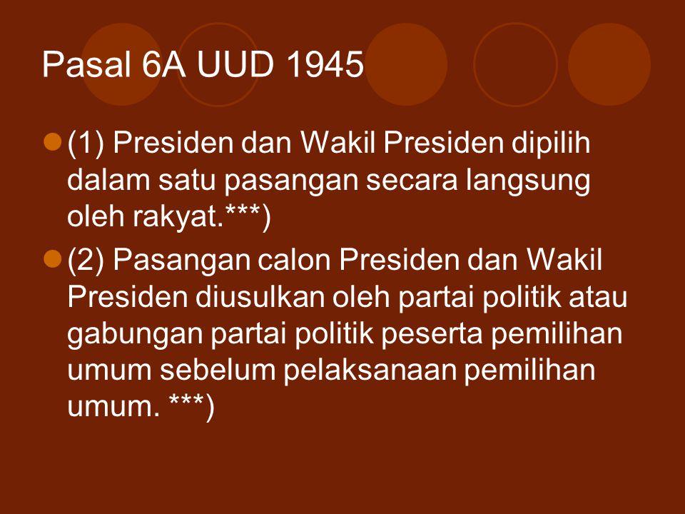 Pasal 6A UUD 1945 (1) Presiden dan Wakil Presiden dipilih dalam satu pasangan secara langsung oleh rakyat.***) (2) Pasangan calon Presiden dan Wakil P