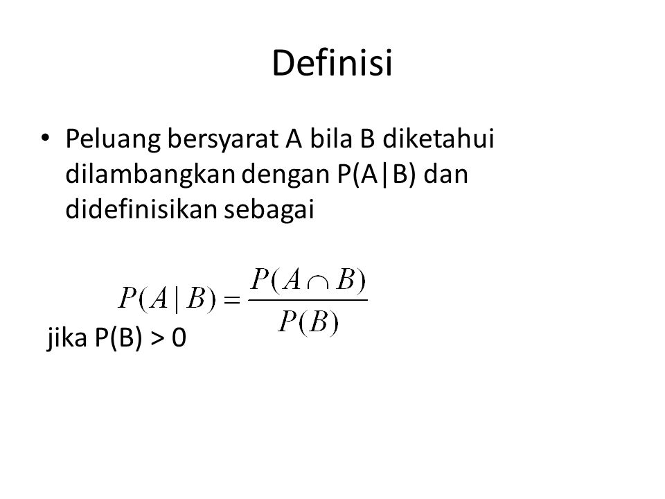 Definisi Peluang bersyarat A bila B diketahui dilambangkan dengan P(A|B) dan didefinisikan sebagai jika P(B) > 0