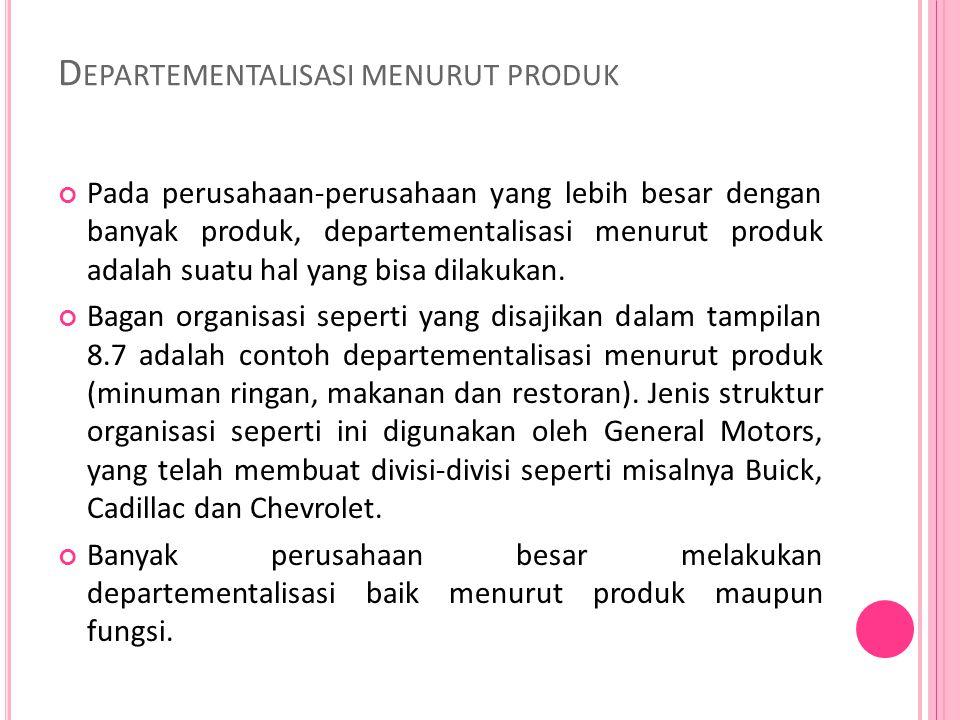 D EPARTEMENTALISASI MENURUT PRODUK Pada perusahaan-perusahaan yang lebih besar dengan banyak produk, departementalisasi menurut produk adalah suatu hal yang bisa dilakukan.