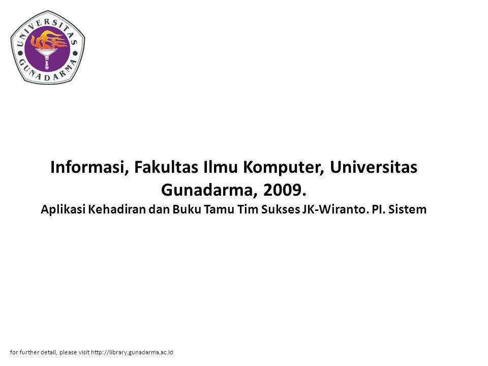 Informasi, Fakultas Ilmu Komputer, Universitas Gunadarma, 2009. Aplikasi Kehadiran dan Buku Tamu Tim Sukses JK-Wiranto. PI. Sistem for further detail,
