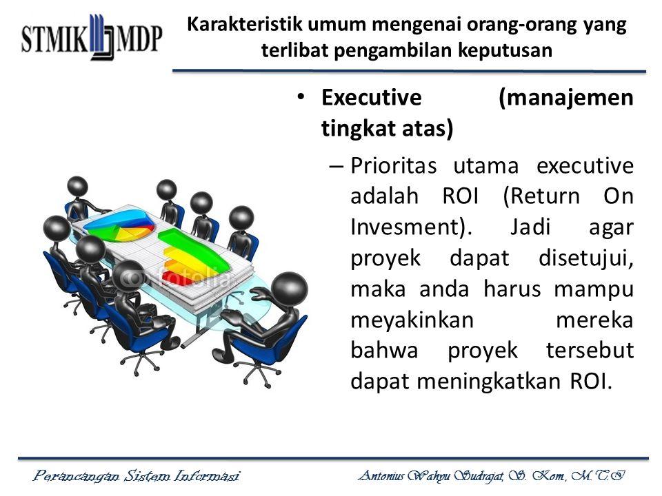 Perancangan Sistem Informasi Antonius Wahyu Sudrajat, S. Kom., M.T.I Karakteristik umum mengenai orang-orang yang terlibat pengambilan keputusan Execu