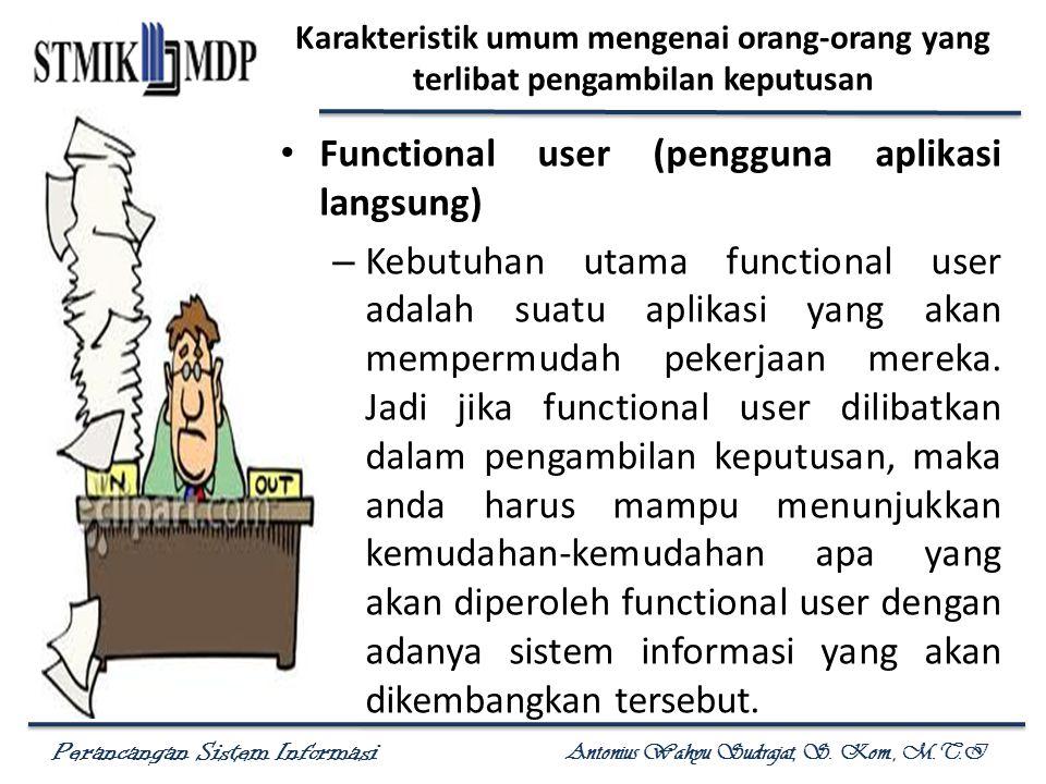 Perancangan Sistem Informasi Antonius Wahyu Sudrajat, S. Kom., M.T.I Karakteristik umum mengenai orang-orang yang terlibat pengambilan keputusan Funct