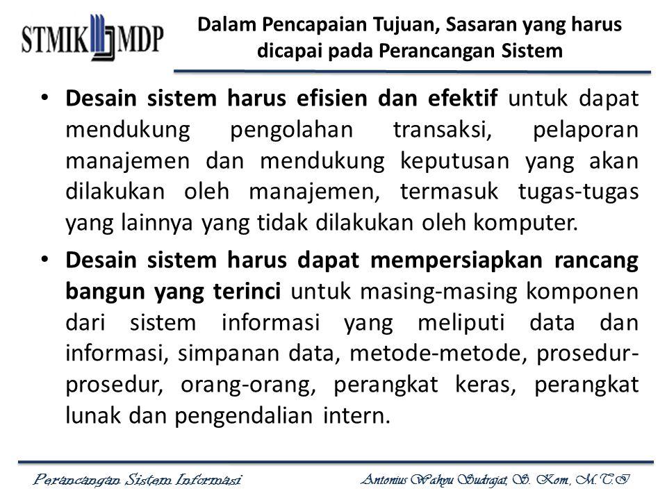 Perancangan Sistem Informasi Antonius Wahyu Sudrajat, S. Kom., M.T.I Dalam Pencapaian Tujuan, Sasaran yang harus dicapai pada Perancangan Sistem Desai