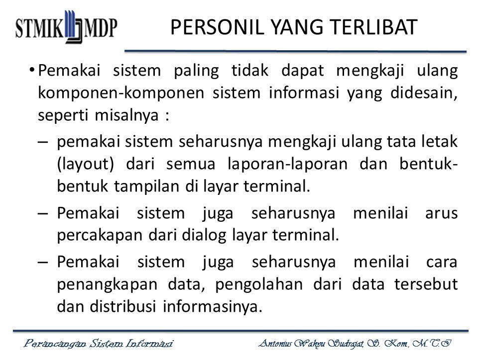 Perancangan Sistem Informasi Antonius Wahyu Sudrajat, S. Kom., M.T.I PERSONIL YANG TERLIBAT Pemakai sistem paling tidak dapat mengkaji ulang komponen-
