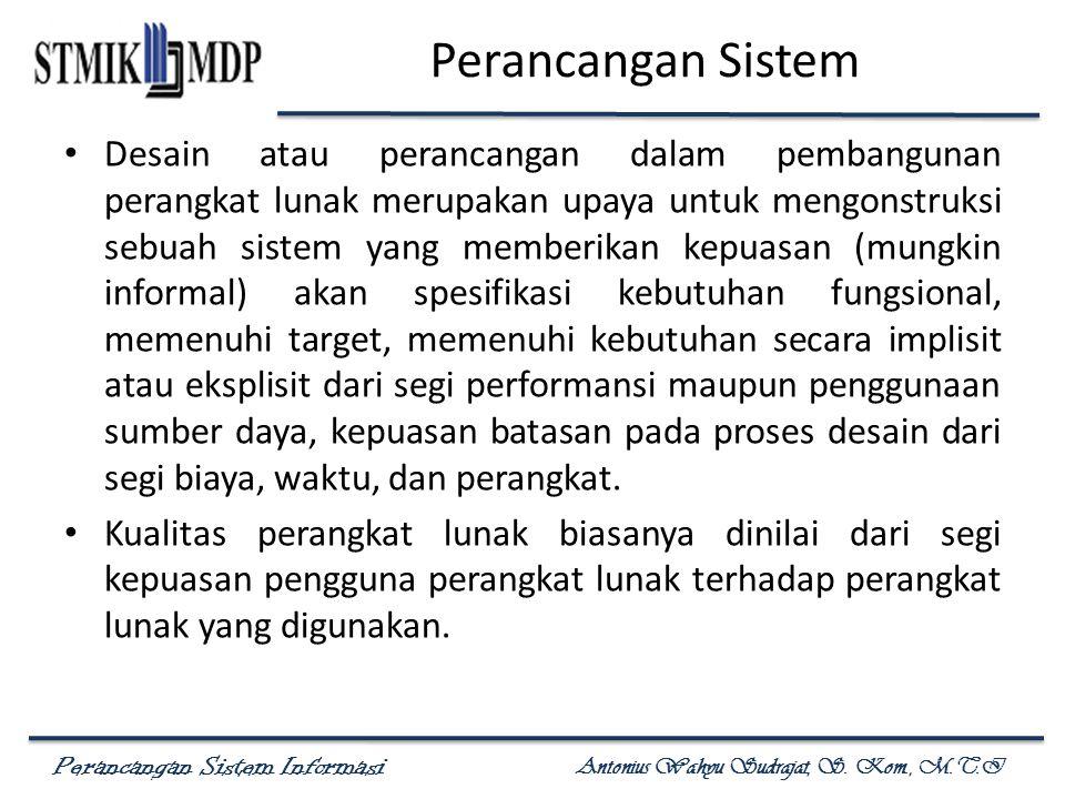 Perancangan Sistem Informasi Antonius Wahyu Sudrajat, S. Kom., M.T.I Perancangan Sistem Desain atau perancangan dalam pembangunan perangkat lunak meru