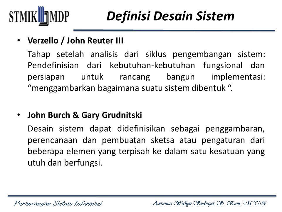 Perancangan Sistem Informasi Antonius Wahyu Sudrajat, S. Kom., M.T.I Definisi Desain Sistem Verzello / John Reuter III Tahap setelah analisis dari sik