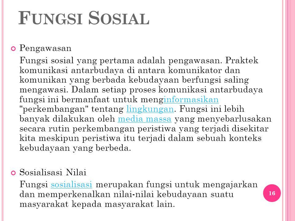 F UNGSI S OSIAL Pengawasan Fungsi sosial yang pertama adalah pengawasan. Praktek komunikasi antarbudaya di antara komunikator dan komunikan yang berba