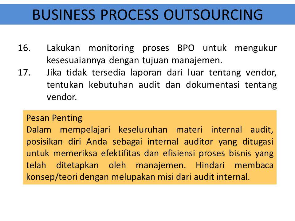 BUSINESS PROCESS OUTSOURCING 16.Lakukan monitoring proses BPO untuk mengukur kesesuaiannya dengan tujuan manajemen. 17.Jika tidak tersedia laporan dar
