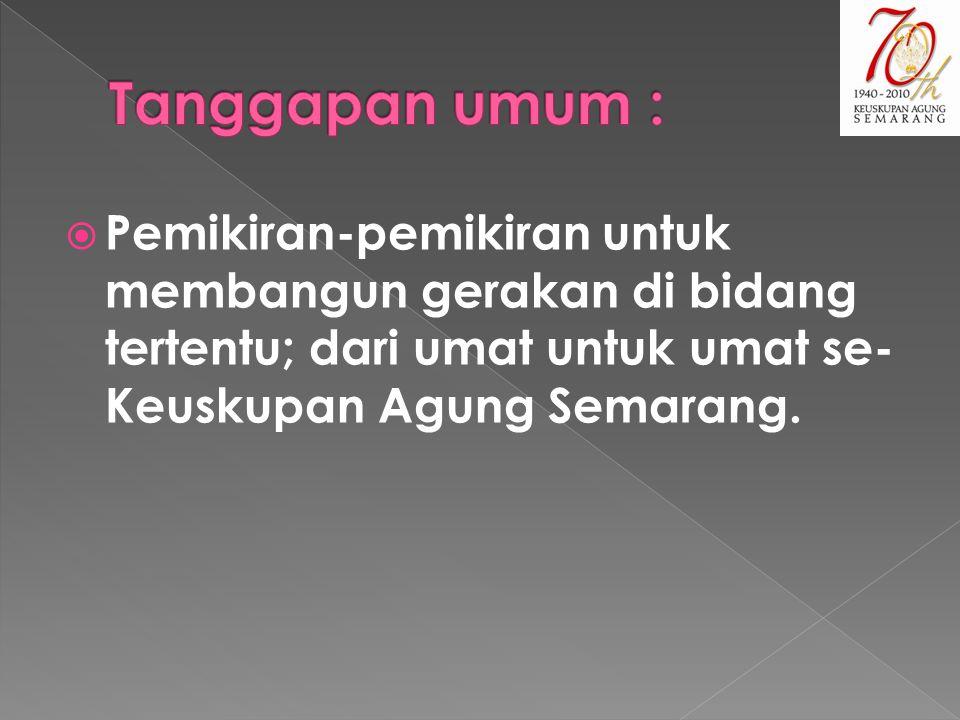  Pemikiran-pemikiran untuk membangun gerakan di bidang tertentu; dari umat untuk umat se- Keuskupan Agung Semarang.