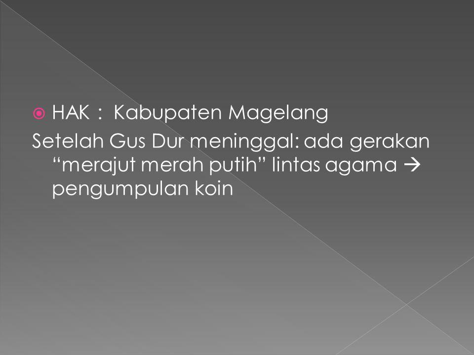  HAK : Kabupaten Magelang Setelah Gus Dur meninggal: ada gerakan merajut merah putih lintas agama  pengumpulan koin