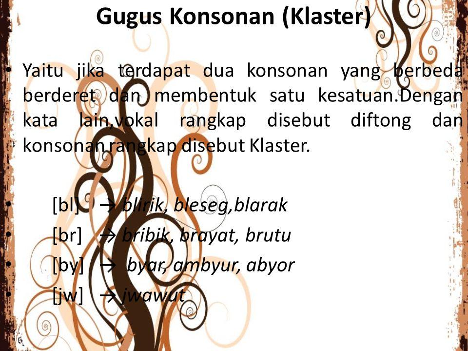 Gugus Konsonan (Klaster) Yaitu jika terdapat dua konsonan yang berbeda berderet dan membentuk satu kesatuan.Dengan kata lain,vokal rangkap disebut dif