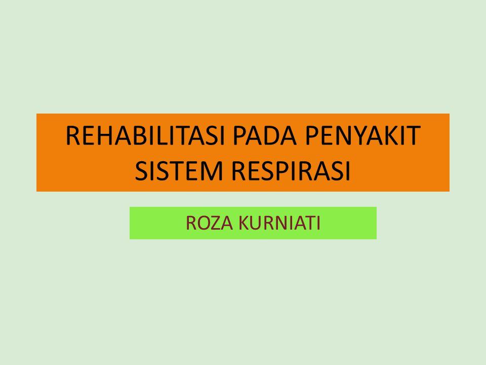 REHABILITASI PADA PENYAKIT SISTEM RESPIRASI ROZA KURNIATI