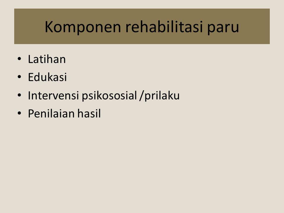 Komponen rehabilitasi paru Latihan Edukasi Intervensi psikososial /prilaku Penilaian hasil