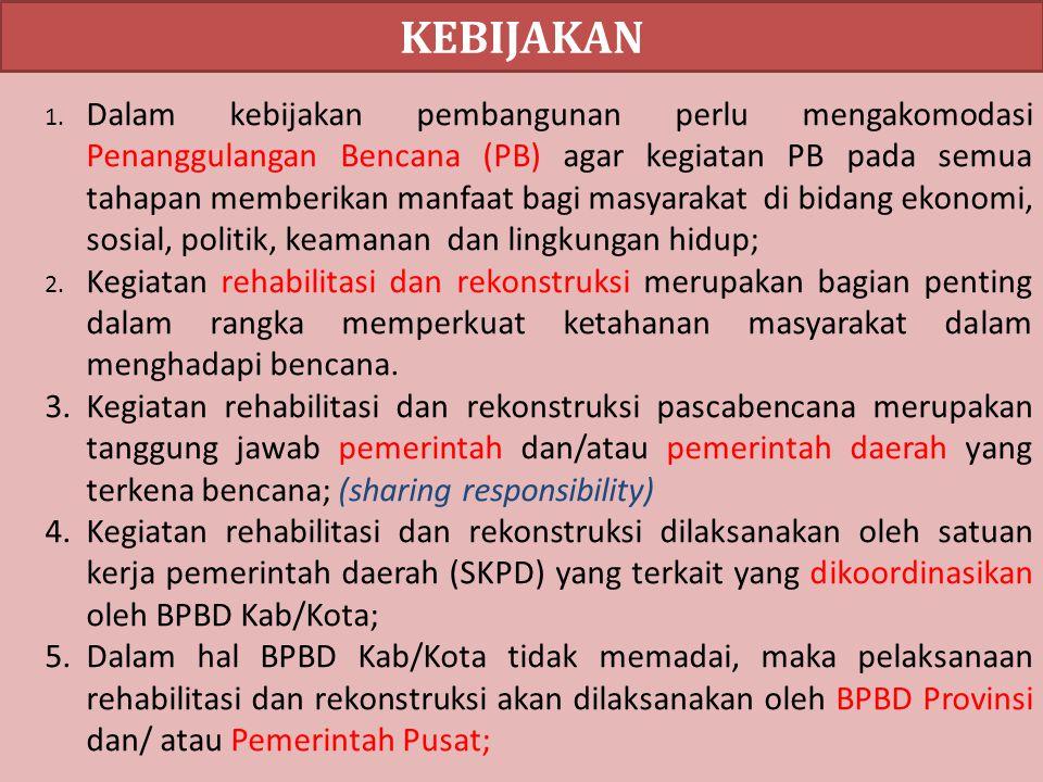 KEBIJAKAN 1. Dalam kebijakan pembangunan perlu mengakomodasi Penanggulangan Bencana (PB) agar kegiatan PB pada semua tahapan memberikan manfaat bagi m