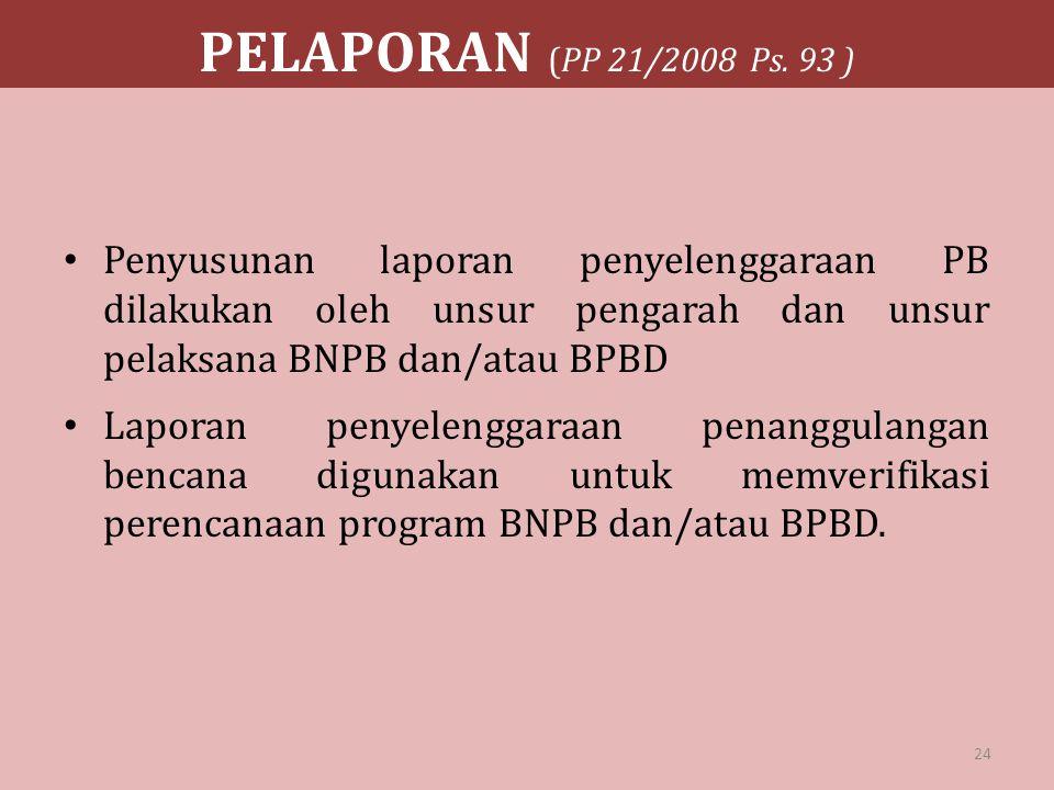 PELAPORAN (PP 21/2008 Ps. 93 ) Penyusunan laporan penyelenggaraan PB dilakukan oleh unsur pengarah dan unsur pelaksana BNPB dan/atau BPBD Laporan peny