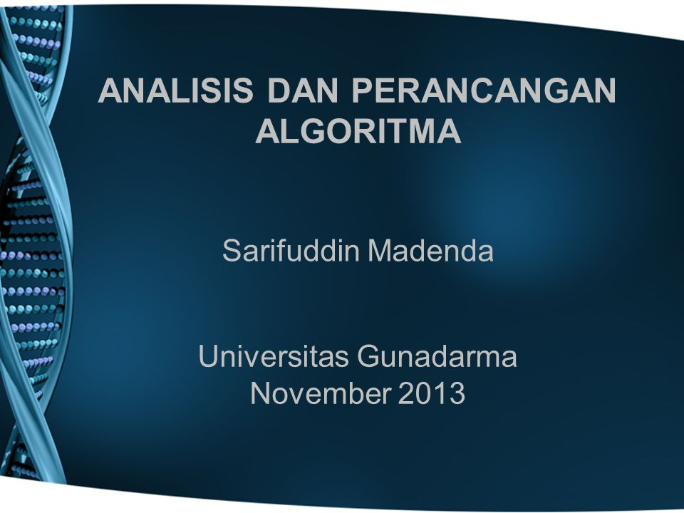 ANALISIS DAN PERANCANGAN ALGORITMA Sarifuddin Madenda Universitas Gunadarma November 2013