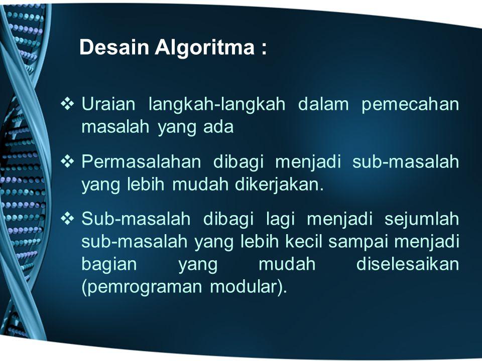  Uraian langkah-langkah dalam pemecahan masalah yang ada  Permasalahan dibagi menjadi sub-masalah yang lebih mudah dikerjakan.  Sub-masalah dibagi
