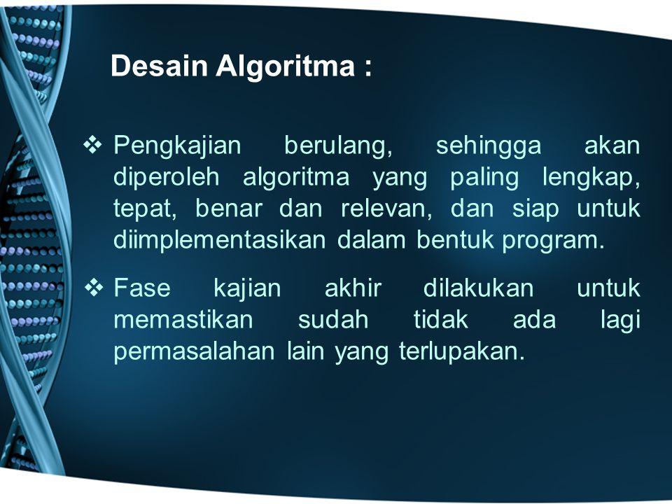  Pengkajian berulang, sehingga akan diperoleh algoritma yang paling lengkap, tepat, benar dan relevan, dan siap untuk diimplementasikan dalam bentuk
