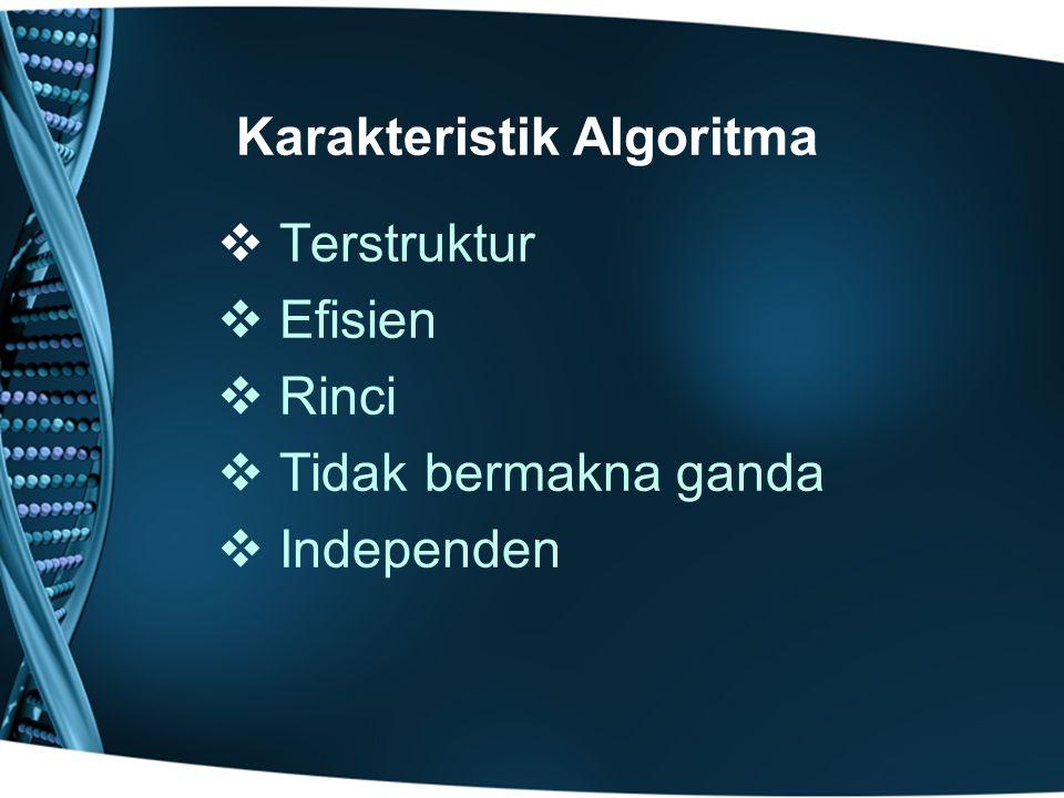 Karakteristik Algoritma   Terstruktur   Efisien   Rinci   Tidak bermakna ganda   Independen