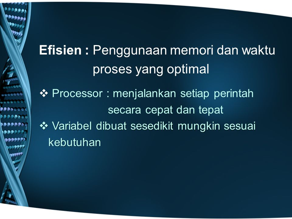 Efisien : Penggunaan memori dan waktu proses yang optimal   Processor : menjalankan setiap perintah secara cepat dan tepat  Variabel dibuat sesedikit mungkin sesuai kebutuhan kebutuhan