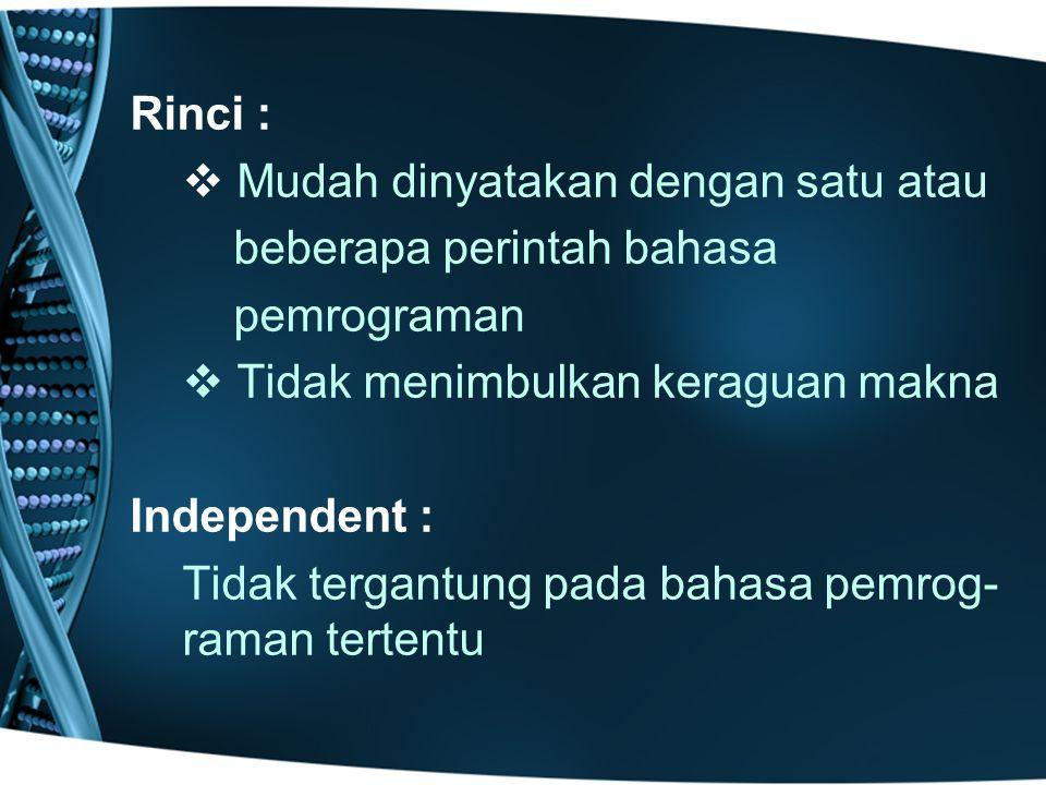 Rinci :   Mudah dinyatakan dengan satu atau beberapa perintah bahasa pemrograman   Tidak menimbulkan keraguan makna Independent : Tidak tergantung