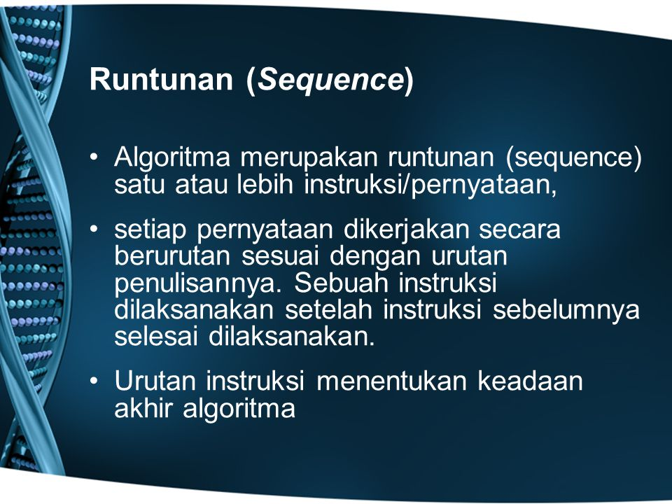 Runtunan (Sequence) Algoritma merupakan runtunan (sequence) satu atau lebih instruksi/pernyataan, setiap pernyataan dikerjakan secara berurutan sesuai dengan urutan penulisannya.