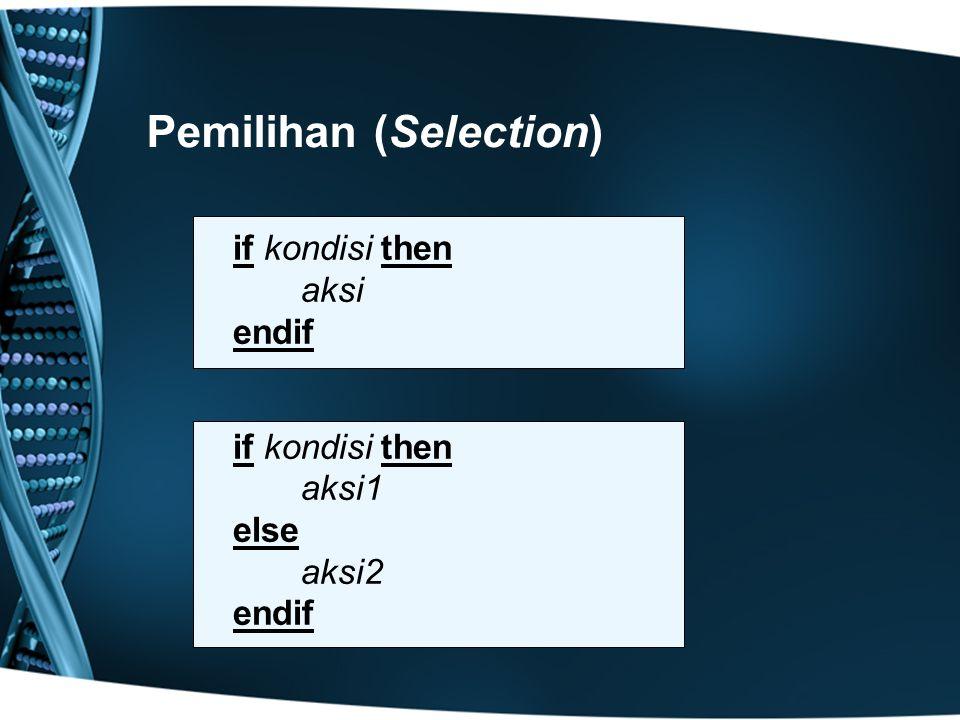 Pemilihan (Selection) if kondisi then aksi endif if kondisi then aksi1 else aksi2 endif