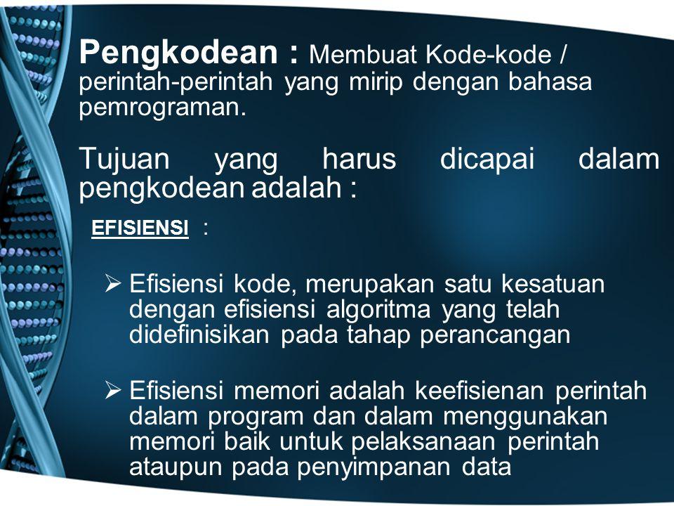 Pengkodean : Membuat Kode-kode / perintah-perintah yang mirip dengan bahasa pemrograman. Tujuan yang harus dicapai dalam pengkodean adalah : EFISIENSI