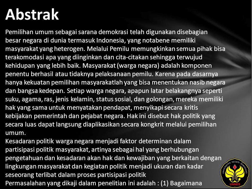 Abstrak Pemilihan umum sebagai sarana demokrasi telah digunakan disebagian besar negara di dunia termasuk Indonesia, yang notabene memiliki masyarakat