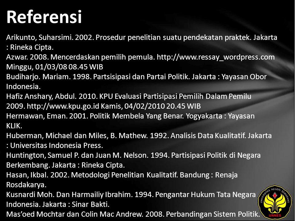 Referensi Arikunto, Suharsimi. 2002. Prosedur penelitian suatu pendekatan praktek. Jakarta : Rineka Cipta. Azwar. 2008. Mencerdaskan pemilih pemula. h