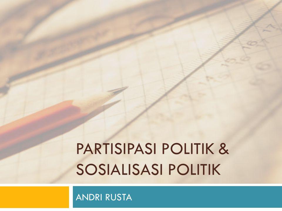 PARTISIPASI POLITIK & SOSIALISASI POLITIK ANDRI RUSTA