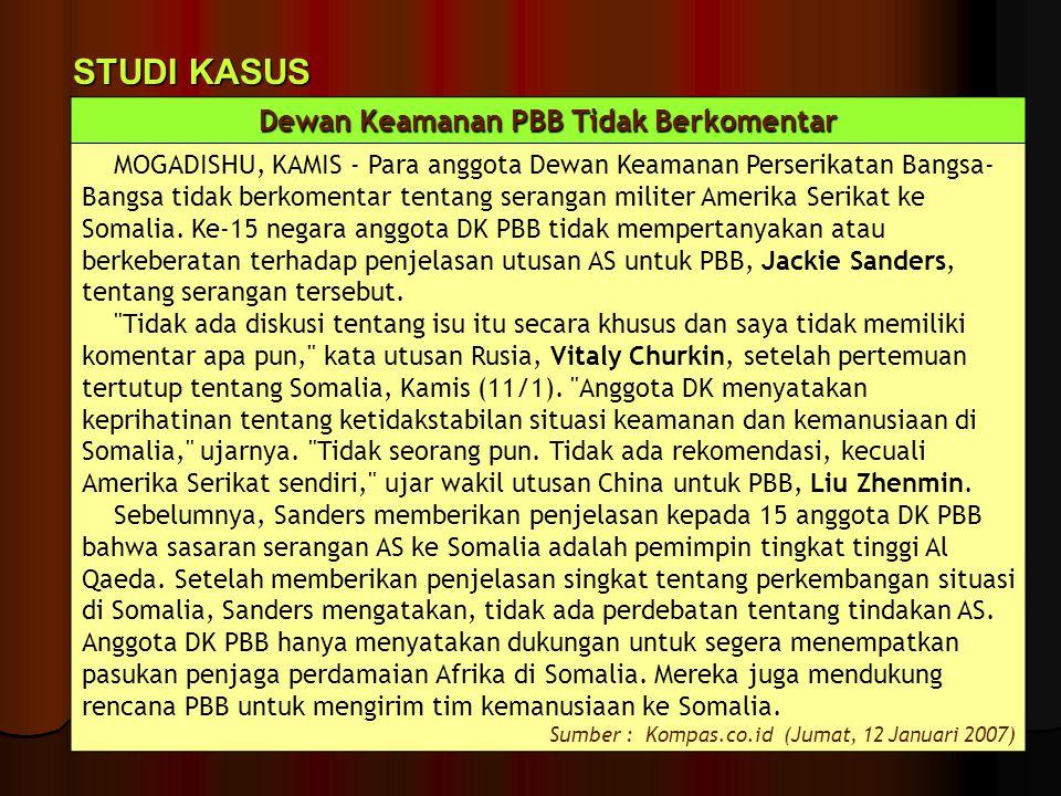 STUDI KASUS Dewan Keamanan PBB Tidak Berkomentar MOGADISHU, KAMIS - Para anggota Dewan Keamanan Perserikatan Bangsa- Bangsa tidak berkomentar tentang