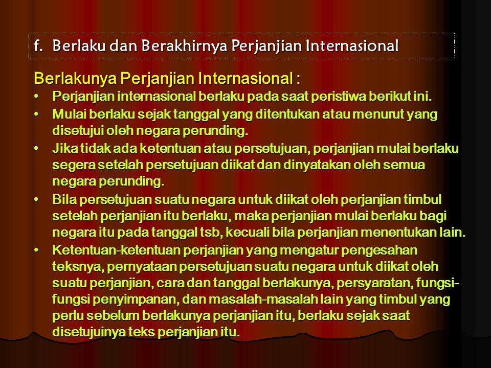 f.Berlaku dan Berakhirnya Perjanjian Internasional Berlakunya Perjanjian Internasional : Perjanjian internasional berlaku pada saat peristiwa berikut
