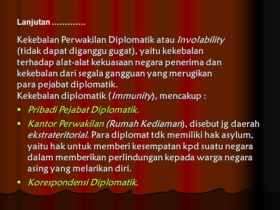 Kekebalan Perwakilan Diplomatik atau Involability (tidak dapat diganggu gugat), yaitu kekebalan terhadap alat-alat kekuasaan negara penerima dan kekeb