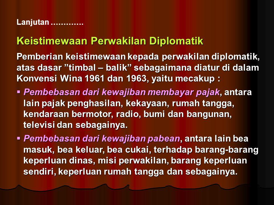 "Keistimewaan Perwakilan Diplomatik Pemberian keistimewaan kepada perwakilan diplomatik, atas dasar ""timbal – balik"" sebagaimana diatur di dalam Konven"