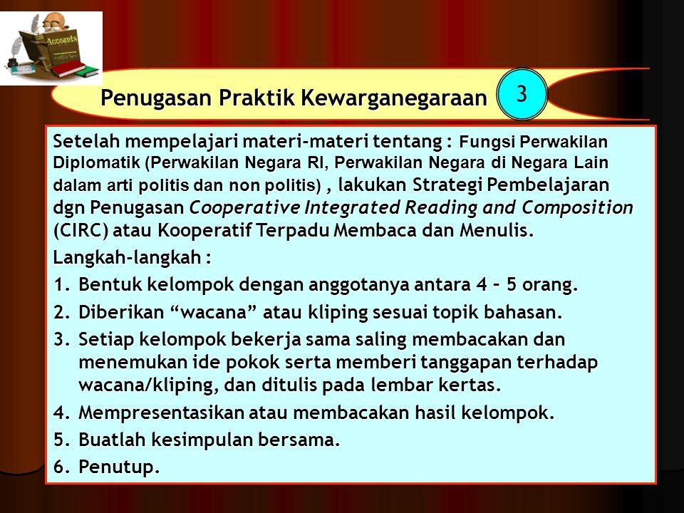 Penugasan Praktik Kewarganegaraan 3 Setelah mempelajari materi-materi tentang : Fungsi Perwakilan Diplomatik (Perwakilan Negara RI, Perwakilan Negara