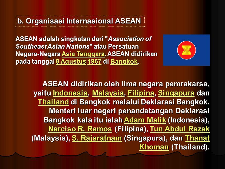b.Organisasi Internasional ASEAN ASEAN adalah singkatan dari
