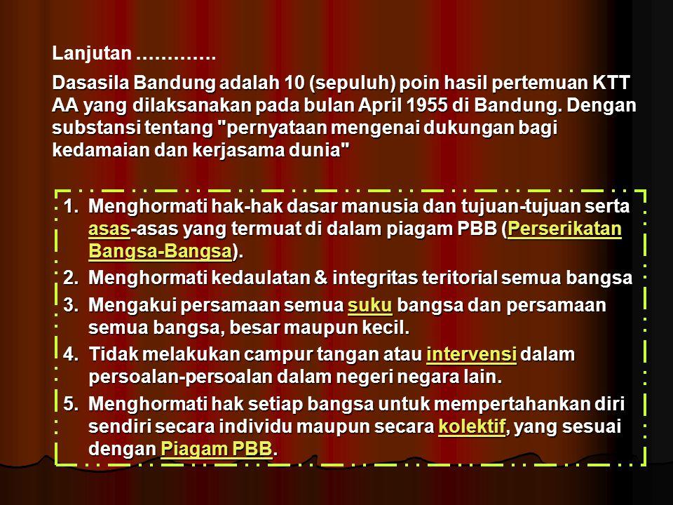 Dasasila Bandung adalah 10 (sepuluh) poin hasil pertemuan KTT AA yang dilaksanakan pada bulan April 1955 di Bandung. Dengan substansi tentang