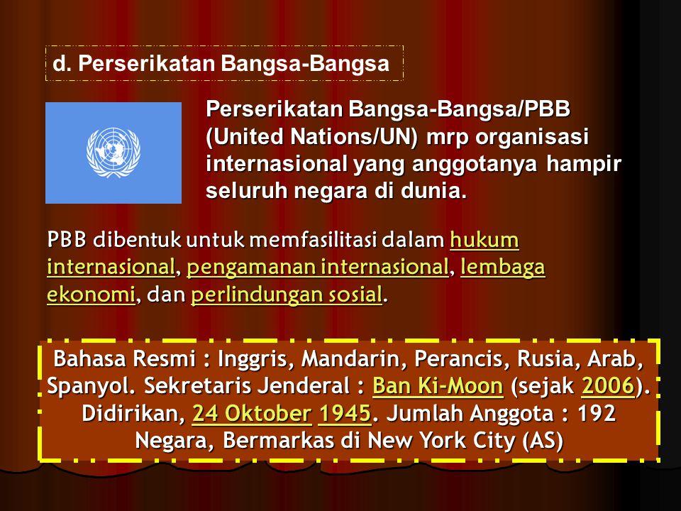 d.Perserikatan Bangsa-Bangsa Perserikatan Bangsa-Bangsa/PBB (United Nations/UN) mrp organisasi internasional yang anggotanya hampir seluruh negara di