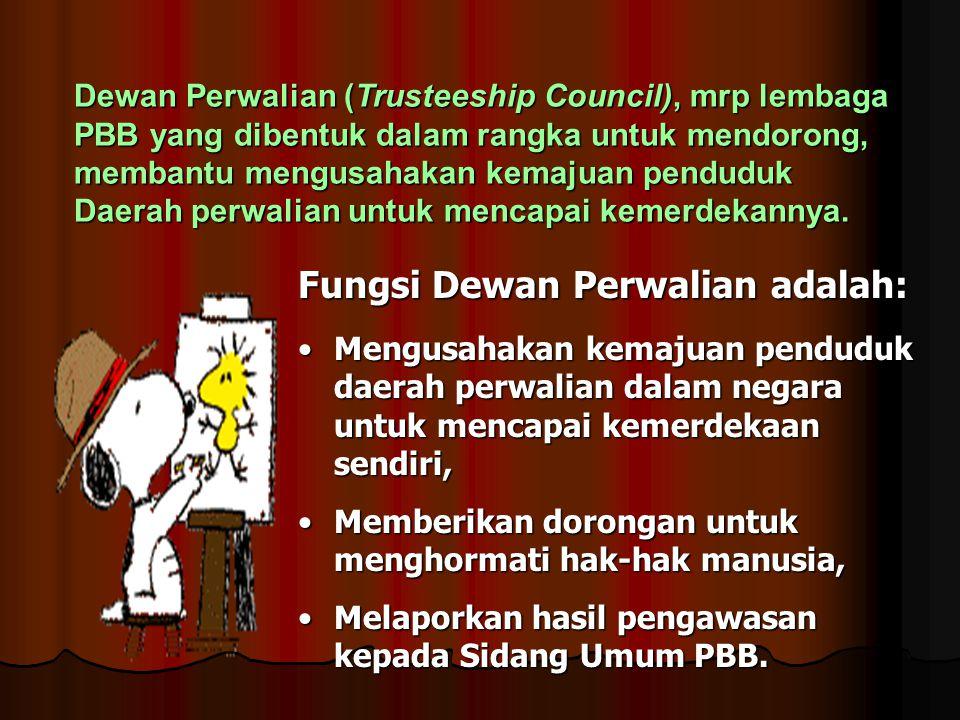 Dewan Perwalian (Trusteeship Council), mrp lembaga PBB yang dibentuk dalam rangka untuk mendorong, membantu mengusahakan kemajuan penduduk Daerah perw
