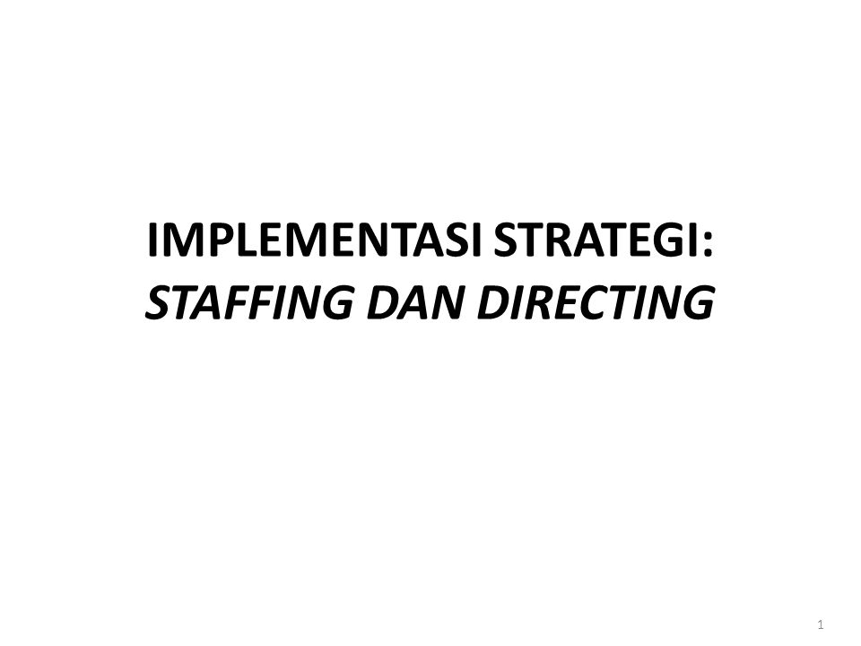 1 IMPLEMENTASI STRATEGI: STAFFING DAN DIRECTING
