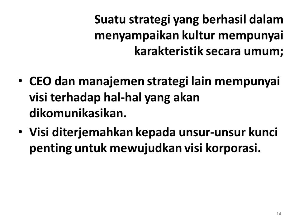 14 Suatu strategi yang berhasil dalam menyampaikan kultur mempunyai karakteristik secara umum; CEO dan manajemen strategi lain mempunyai visi terhadap hal-hal yang akan dikomunikasikan.