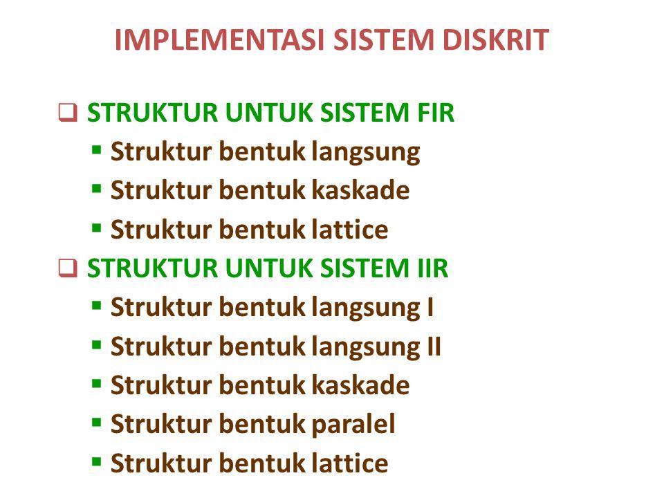 IMPLEMENTASI SISTEM DISKRIT  STRUKTUR UNTUK SISTEM FIR  Struktur bentuk langsung  Struktur bentuk kaskade  Struktur bentuk lattice  STRUKTUR UNTU