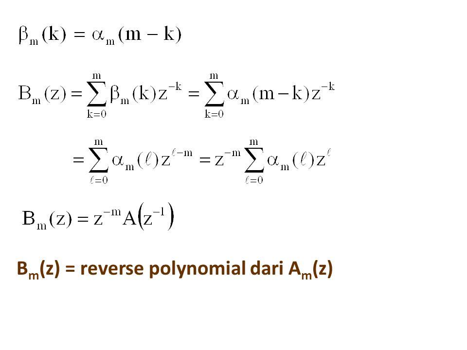 B m (z) = reverse polynomial dari A m (z)