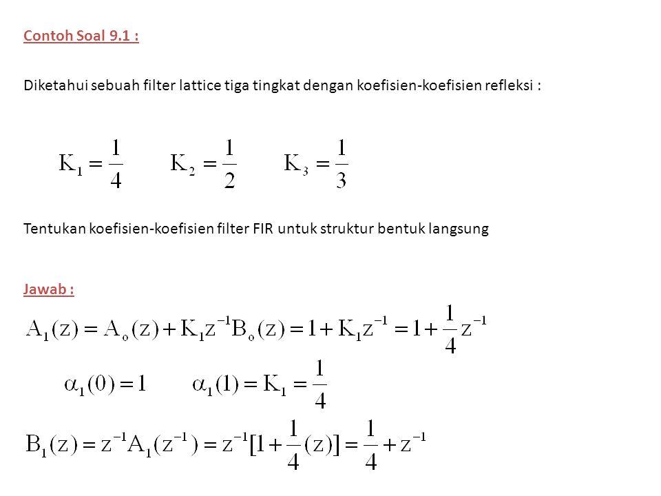 Contoh Soal 9.1 : Diketahui sebuah filter lattice tiga tingkat dengan koefisien-koefisien refleksi : Tentukan koefisien-koefisien filter FIR untuk str